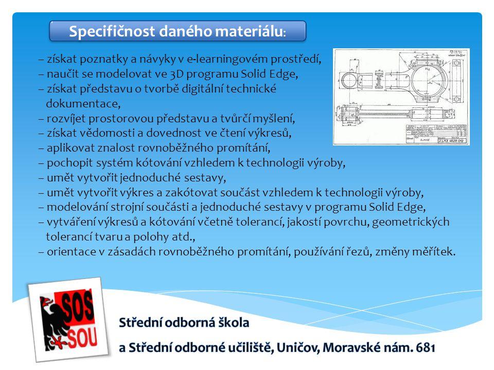 – získat poznatky a návyky v e-learningovém prostředí, – naučit se modelovat ve 3D programu Solid Edge, – získat představu o tvorbě digitální technick