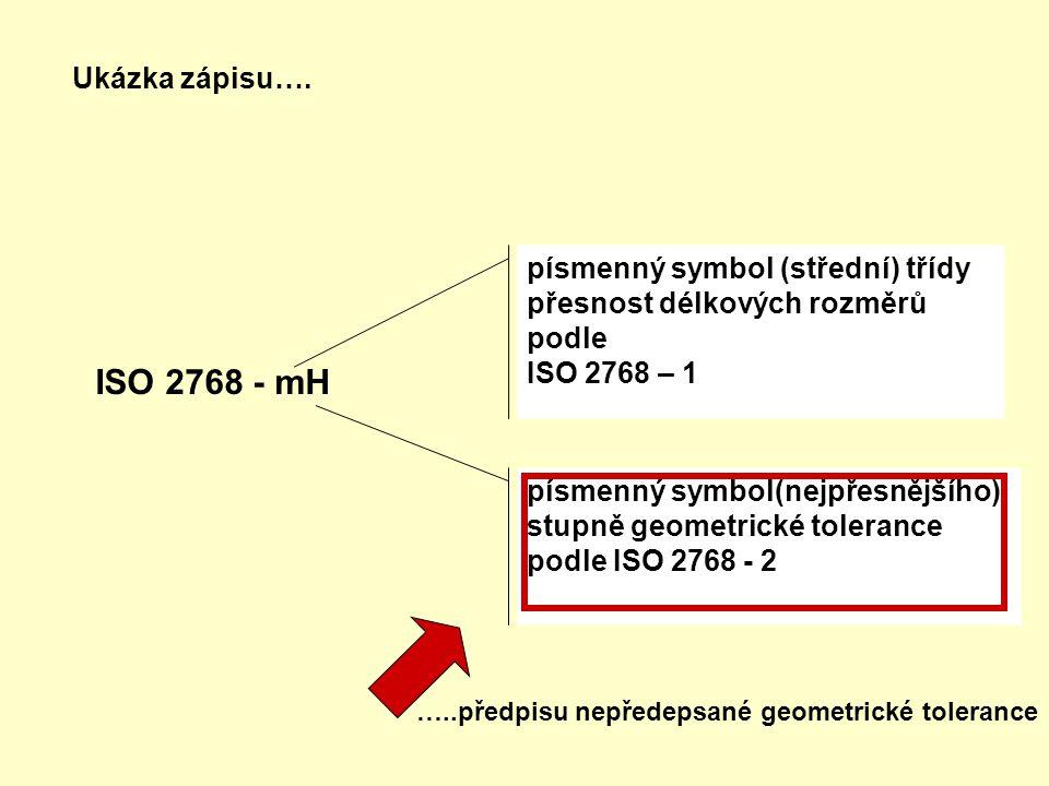 písmenný symbol (střední) třídy přesnost délkových rozměrů podle ISO 2768 – 1 písmenný symbol(nejpřesnějšího) stupně geometrické tolerance podle ISO 2