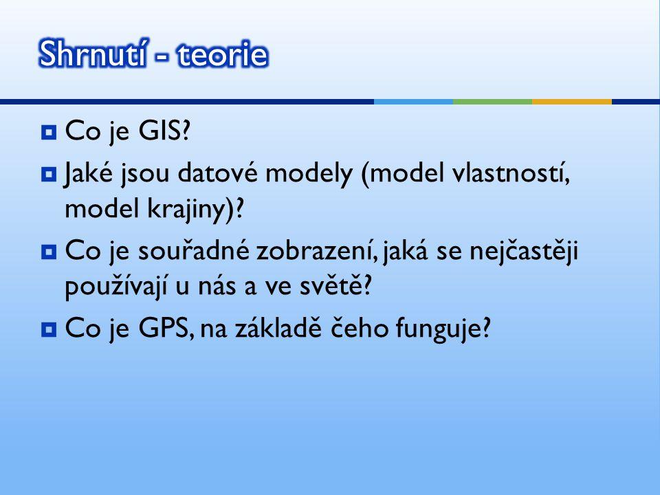  Co je GIS?  Jaké jsou datové modely (model vlastností, model krajiny)?  Co je souřadné zobrazení, jaká se nejčastěji používají u nás a ve světě? 