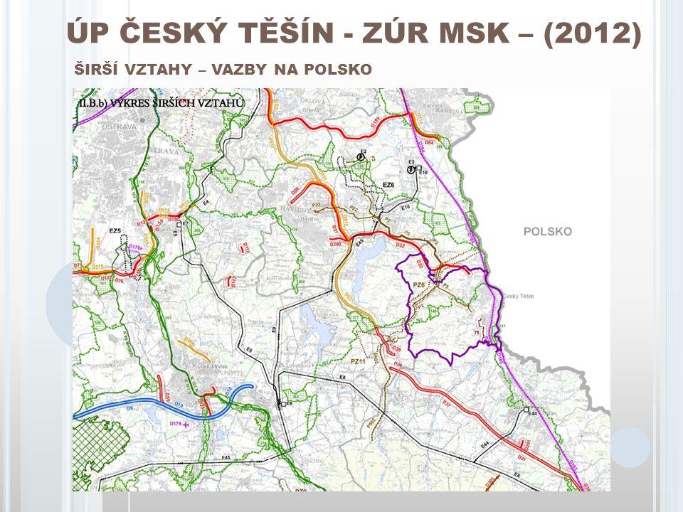 ÚP ČESKÝ TĚŠÍN - ZÚR MSK – (2012) ŠIRŠÍ VZTAHY – VAZBY NA POLSKO