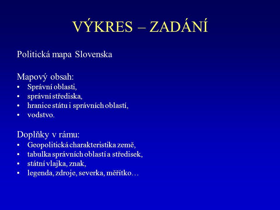 VÝKRES – ZADÁNÍ Politická mapa Slovenska Mapový obsah: Správní oblasti, správní střediska, hranice státu i správních oblastí, vodstvo.