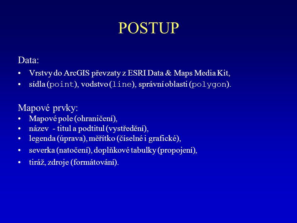 POSTUP Data: Vrstvy do ArcGIS převzaty z ESRI Data & Maps Media Kit, sídla ( point ), vodstvo ( line ), správní oblasti ( polygon ).