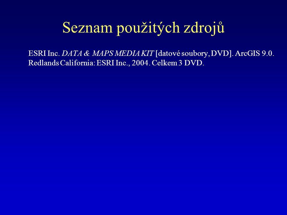Seznam použitých zdrojů ESRI Inc. DATA & MAPS MEDIA KIT [datové soubory, DVD].