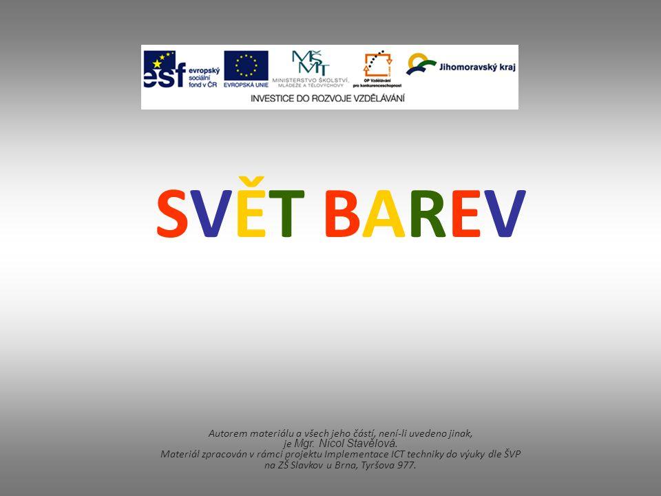SVĚT BAREV Autorem materiálu a všech jeho částí, není-li uvedeno jinak, je Mgr. Nicol Stavělová. Materiál zpracován v rámci projektu Implementace ICT