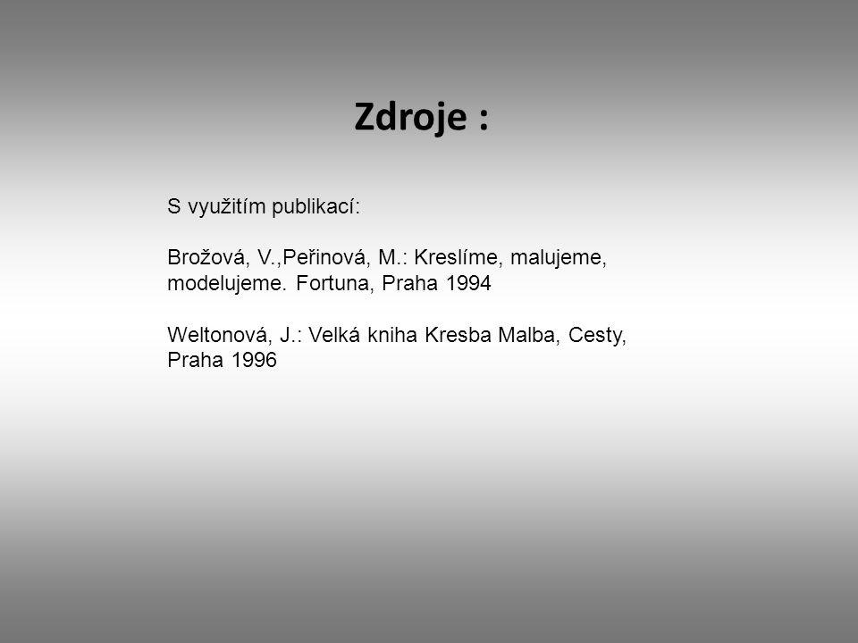Zdroje : S využitím publikací: Brožová, V.,Peřinová, M.: Kreslíme, malujeme, modelujeme.