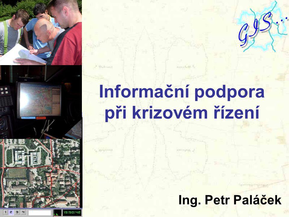 Informační podpora při krizovém řízení Ing. Petr Paláček
