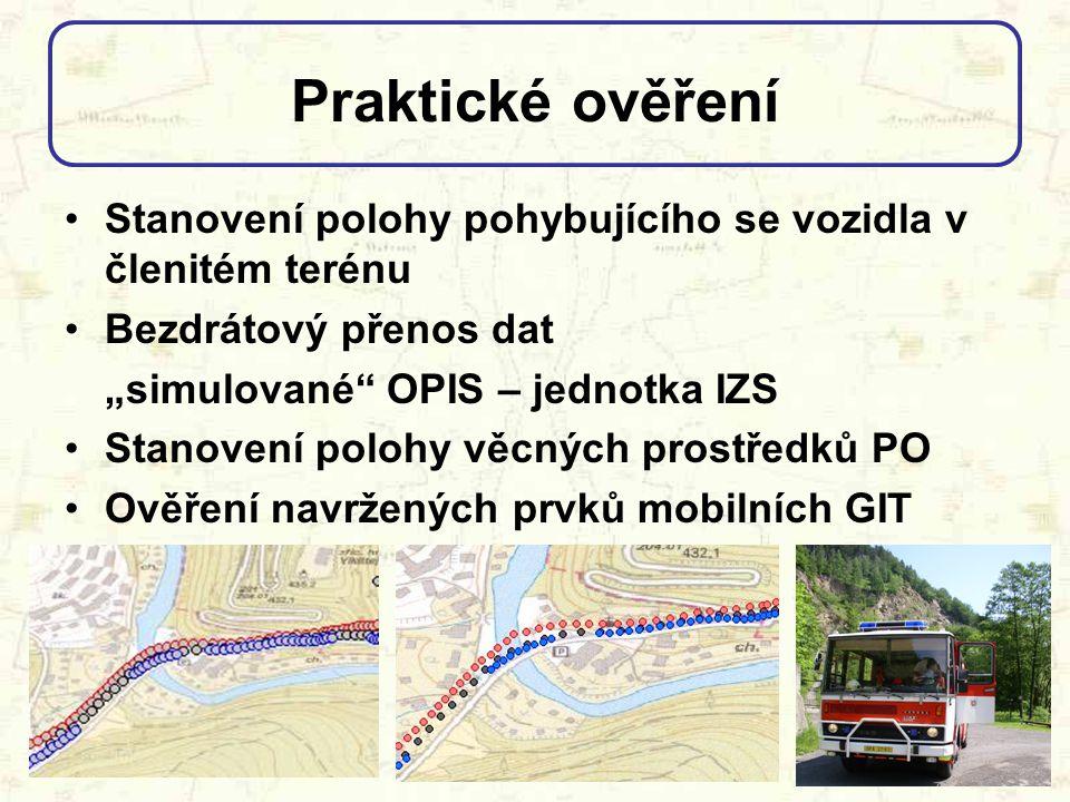 """Praktické ověření Stanovení polohy pohybujícího se vozidla v členitém terénu Bezdrátový přenos dat """"simulované"""" OPIS – jednotka IZS Stanovení polohy v"""