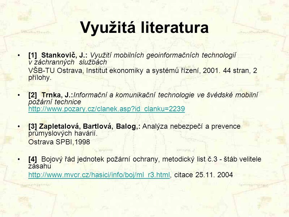 Využitá literatura [1] Stankovič, J.: Využití mobilních geoinformačních technologií v záchranných službách VŠB-TU Ostrava, Institut ekonomiky a systém