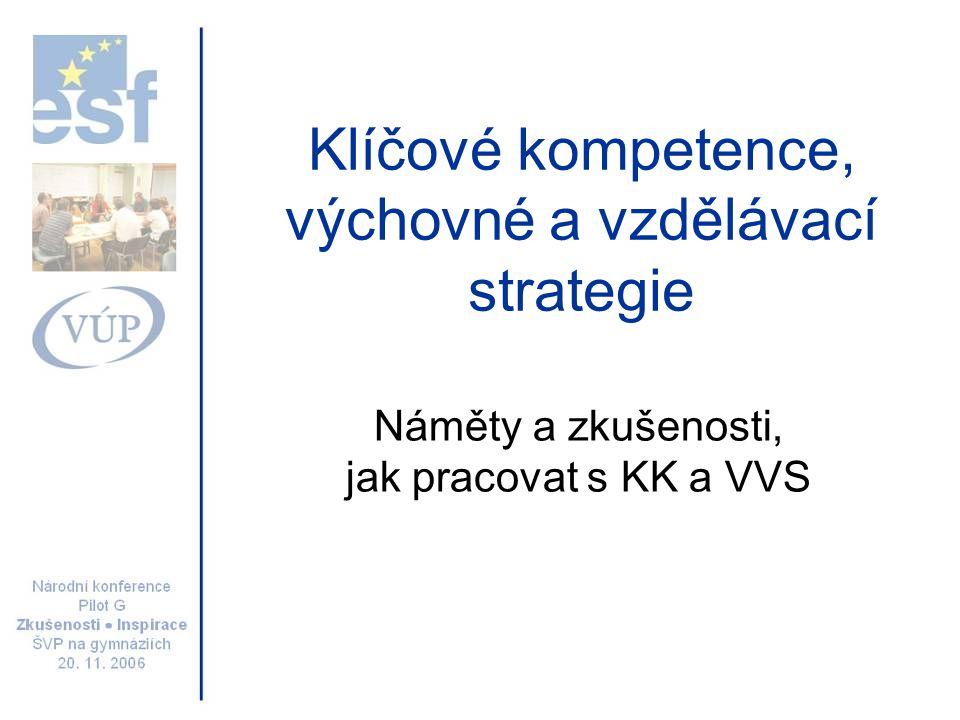 Klíčové kompetence, výchovné a vzdělávací strategie Náměty a zkušenosti, jak pracovat s KK a VVS