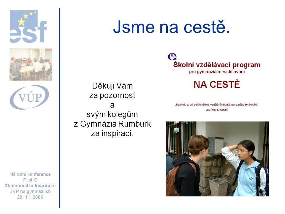Jsme na cestě. Děkuji Vám za pozornost a svým kolegům z Gymnázia Rumburk za inspiraci.