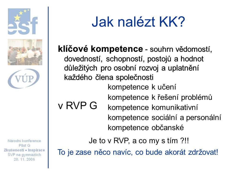 Jak nalézt KK? klíčové kompetence - souhrn vědomostí, dovedností, schopností, postojů a hodnot důležitých pro osobní rozvoj a uplatnění každého člena