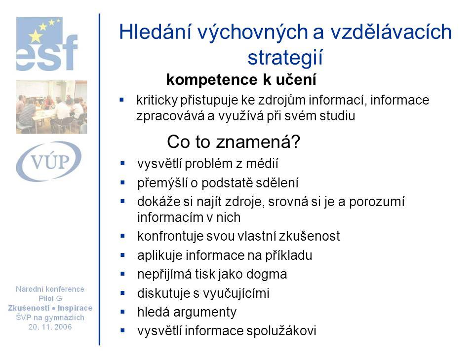 Hledání výchovných a vzdělávacích strategií kompetence k učení  kriticky přistupuje ke zdrojům informací, informace zpracovává a využívá při svém stu