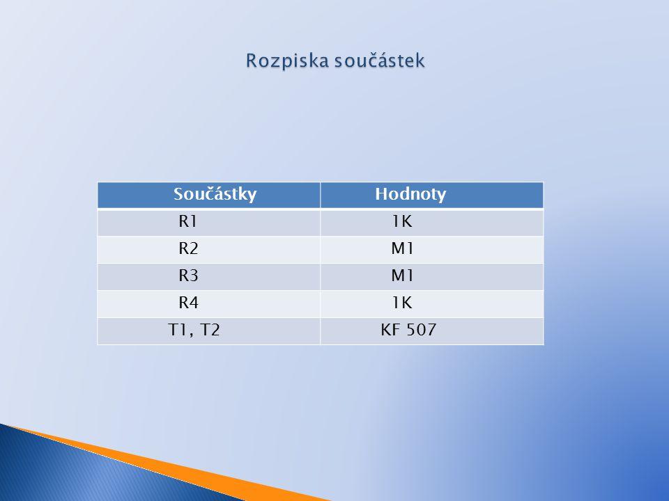 Součástky Hodnoty R1 1K R2 M1 R3 M1 R4 1K T1, T2 KF 507