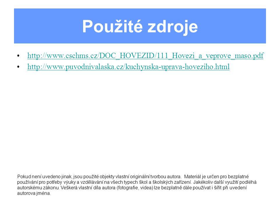 Použité zdroje http://www.cschms.cz/DOC_HOVEZID/111_Hovezi_a_veprove_maso.pdf http://www.puvodnivalaska.cz/kuchynska-uprava-hoveziho.html Pokud není u