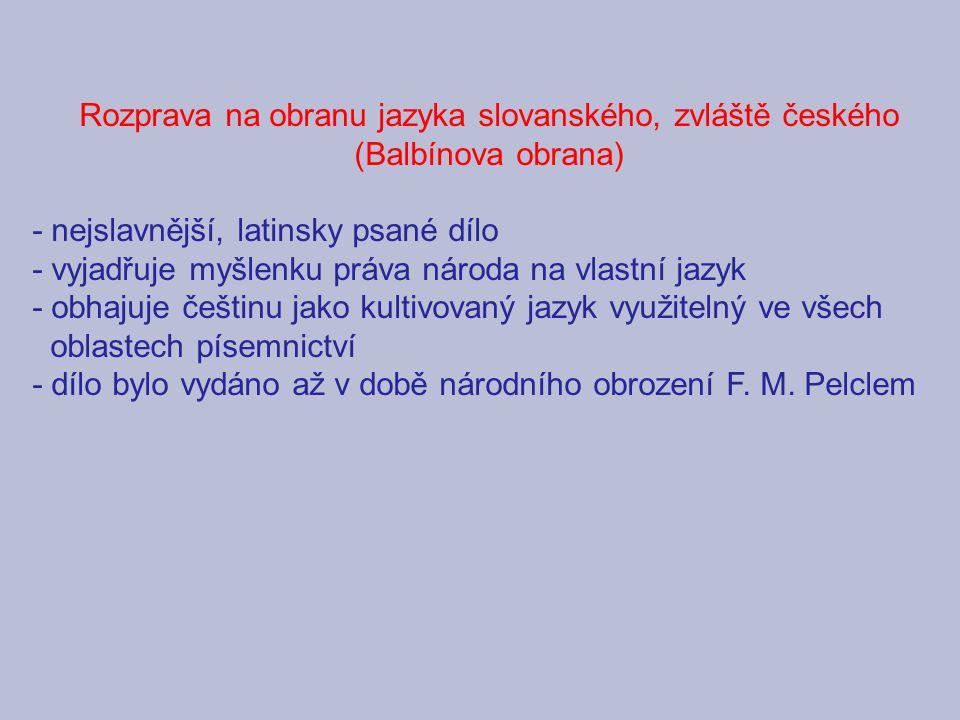 Rozprava na obranu jazyka slovanského, zvláště českého (Balbínova obrana) - nejslavnější, latinsky psané dílo - vyjadřuje myšlenku práva národa na vla