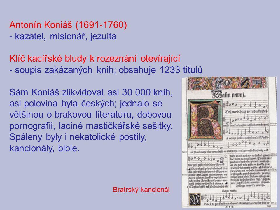 Antonín Koniáš (1691-1760) - kazatel, misionář, jezuita Klíč kacířské bludy k rozeznání otevírající - soupis zakázaných knih; obsahuje 1233 titulů Sám