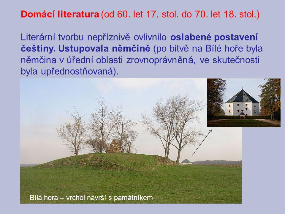 Domácí literatura (od 60. let 17. stol. do 70. let 18. stol.) Literární tvorbu nepříznivě ovlivnilo oslabené postavení češtiny. Ustupovala němčině (po