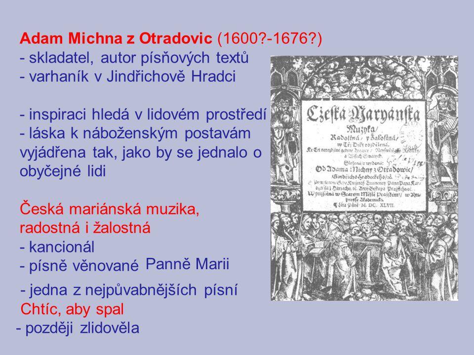 Adam Michna z Otradovic (1600?-1676?) - skladatel, autor písňových textů - varhaník v Jindřichově Hradci - inspiraci hledá v lidovém prostředí - láska