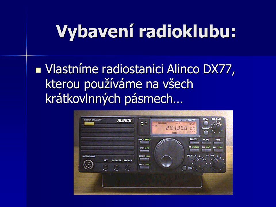 Vybavení radioklubu: Vlastníme radiostanici Alinco DX77, kterou používáme na všech krátkovlnných pásmech… Vlastníme radiostanici Alinco DX77, kterou p