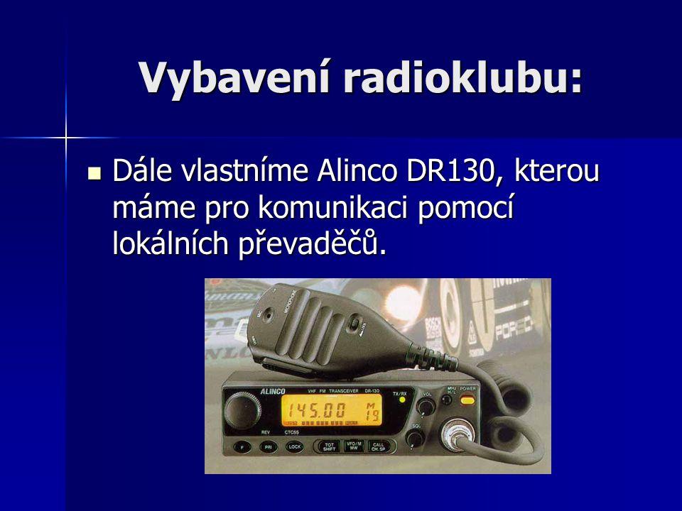 Vybavení radioklubu: Dále vlastníme Alinco DR130, kterou máme pro komunikaci pomocí lokálních převaděčů. Dále vlastníme Alinco DR130, kterou máme pro