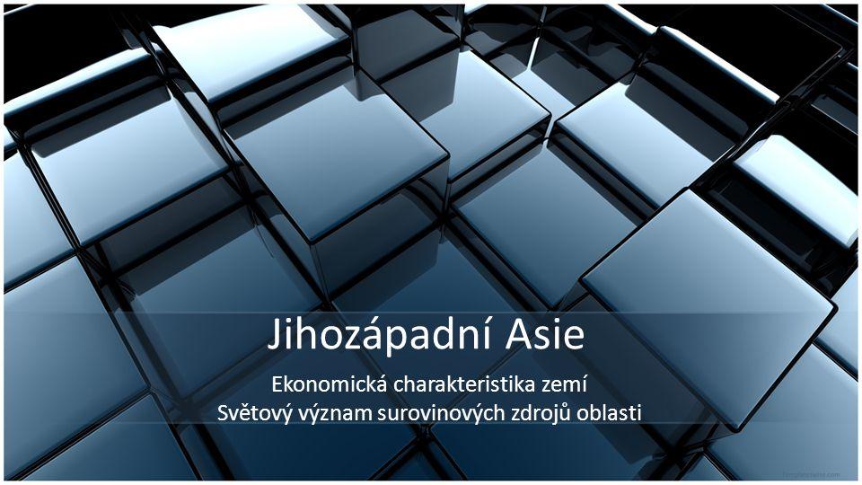 Jihozápadní Asie Ekonomická charakteristika zemí Světový význam surovinových zdrojů oblasti