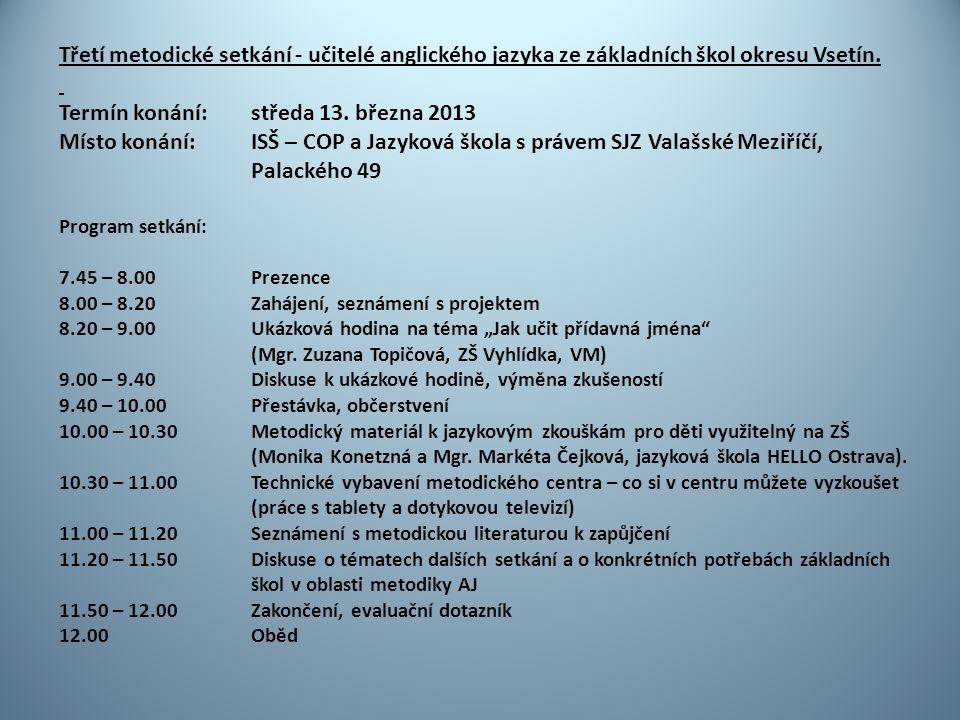Třetí metodické setkání - učitelé anglického jazyka ze základních škol okresu Vsetín. Termín konání: středa 13. března 2013 Místo konání: ISŠ – COP a
