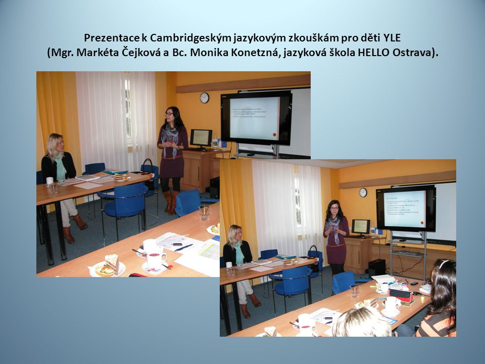 Prezentace k Cambridgeským jazykovým zkouškám pro děti YLE (Mgr. Markéta Čejková a Bc. Monika Konetzná, jazyková škola HELLO Ostrava).