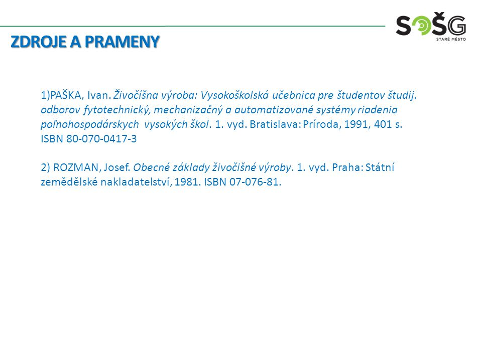 ZDROJE A PRAMENY 1)PAŠKA, Ivan. Živočíšna výroba: Vysokoškolská učebnica pre študentov študij.