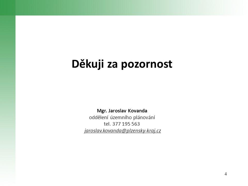 4 Děkuji za pozornost Mgr. Jaroslav Kovanda oddělení územního plánování tel. 377 195 563 jaroslav.kovanda@plzensky-kraj.cz