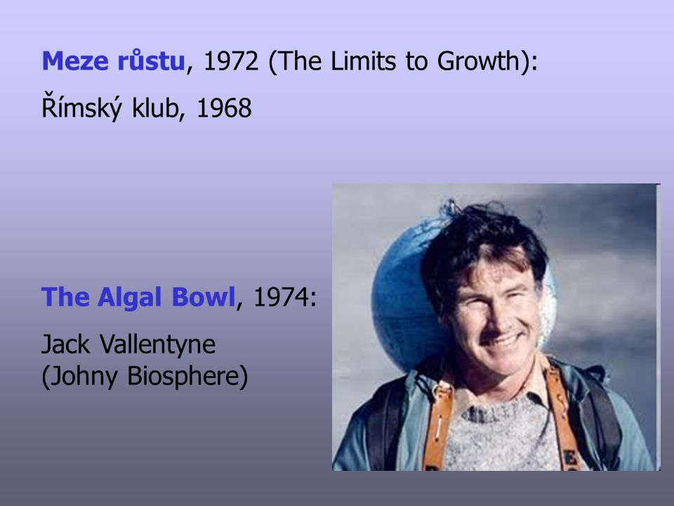 Meze růstu, 1972 (The Limits to Growth): Římský klub, 1968 The Algal Bowl, 1974: Jack Vallentyne (Johny Biosphere)