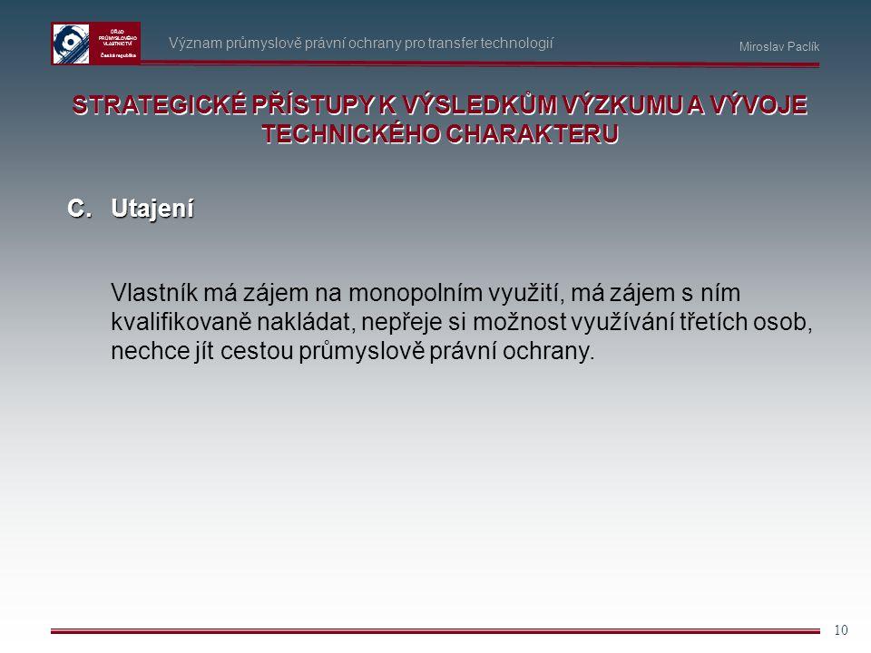 ÚŘAD PRŮMYSLOVÉHO VLASTNICTVÍ Česká republika 10 Význam průmyslově právní ochrany pro transfer technologií C.Utajení Vlastník má zájem na monopolním v