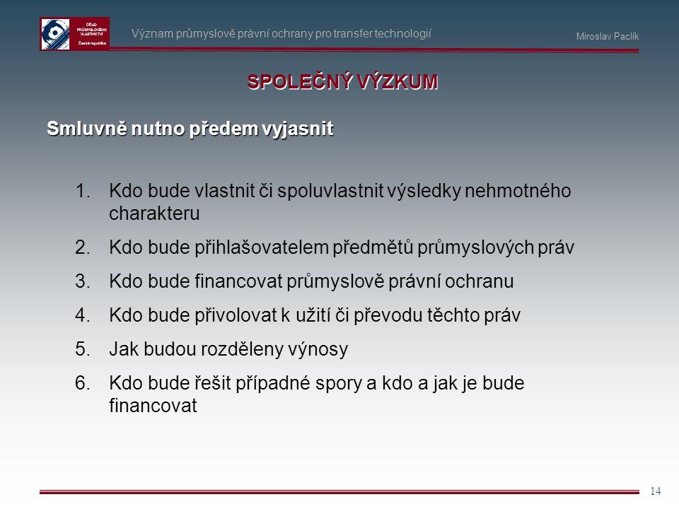 ÚŘAD PRŮMYSLOVÉHO VLASTNICTVÍ Česká republika 14 Význam průmyslově právní ochrany pro transfer technologií SPOLEČNÝ VÝZKUM 1.Kdo bude vlastnit či spol