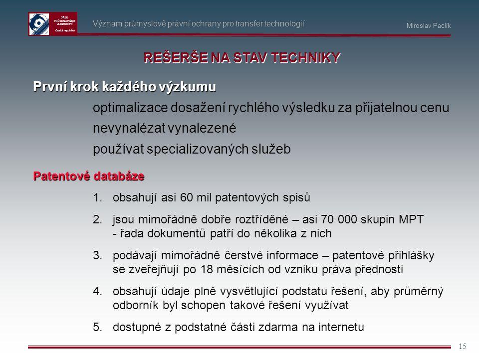 ÚŘAD PRŮMYSLOVÉHO VLASTNICTVÍ Česká republika 15 Význam průmyslově právní ochrany pro transfer technologií První krok každého výzkumu optimalizace dos