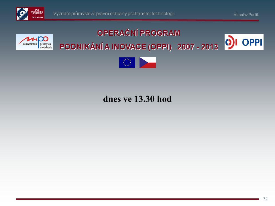 ÚŘAD PRŮMYSLOVÉHO VLASTNICTVÍ Česká republika 32 Význam průmyslově právní ochrany pro transfer technologií OPERAČNÍ PROGRAM PODNIKÁNÍ A INOVACE (OPPI)