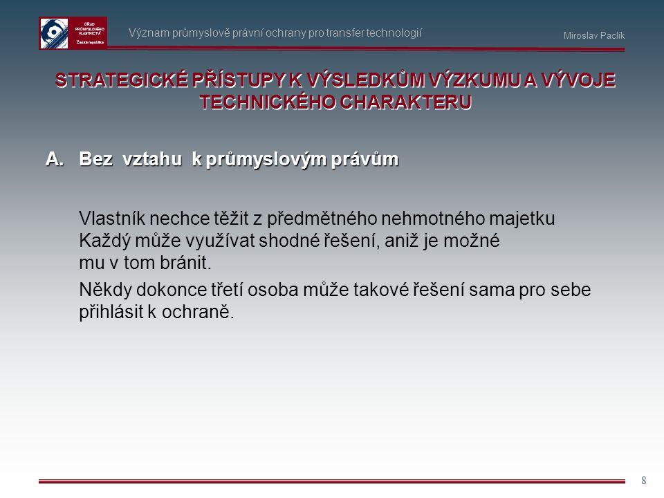ÚŘAD PRŮMYSLOVÉHO VLASTNICTVÍ Česká republika 8 Význam průmyslově právní ochrany pro transfer technologií STRATEGICKÉ PŘÍSTUPY K VÝSLEDKŮM VÝZKUMU A V