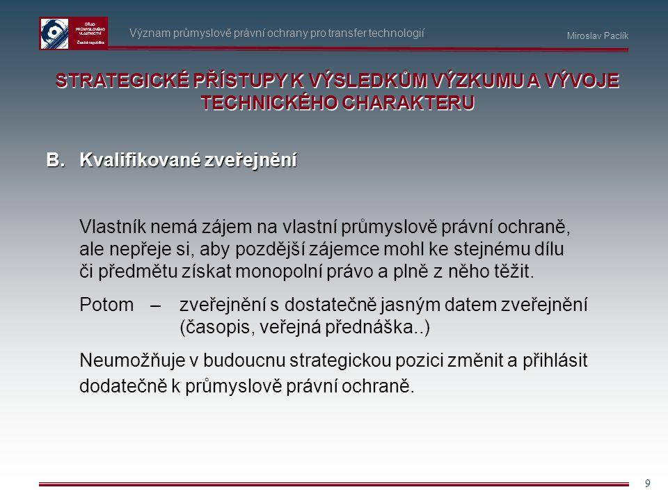 ÚŘAD PRŮMYSLOVÉHO VLASTNICTVÍ Česká republika 9 Význam průmyslově právní ochrany pro transfer technologií B.Kvalifikované zveřejnění Vlastník nemá záj
