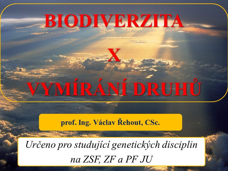 BIODIVERZITAX VYMÍRÁNÍ DRUHŮ Určeno pro studující genetických disciplin na ZSF, ZF a PF JU prof. Ing. Václav Řehout, CSc.