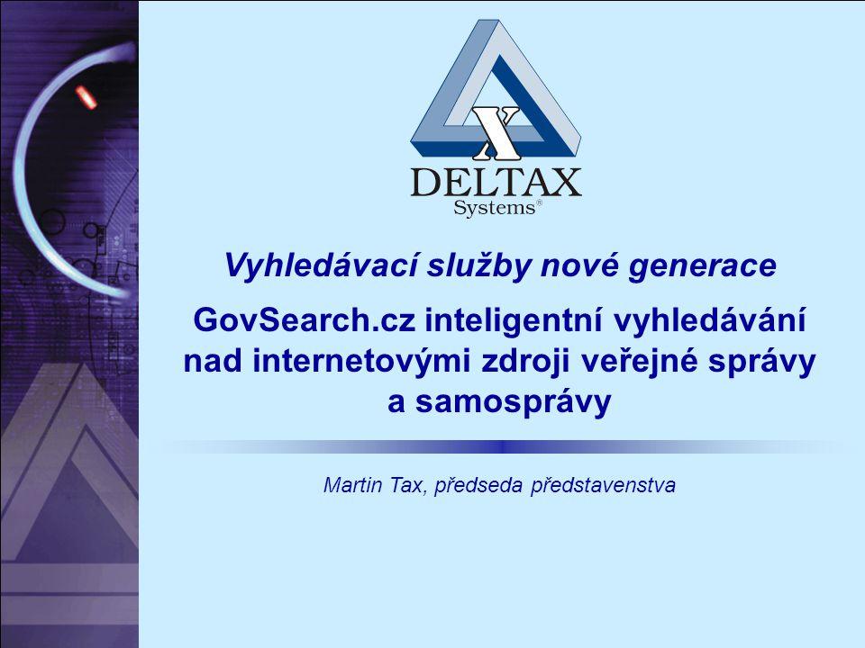 Vyhledávací služby nové generace GovSearch.cz inteligentní vyhledávání nad internetovými zdroji veřejné správy a samosprávy Martin Tax, předseda předs