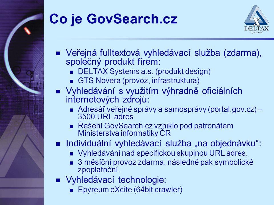 Co je GovSearch.cz Veřejná fulltextová vyhledávací služba (zdarma), společný produkt firem: DELTAX Systems a.s. (produkt design) GTS Novera (provoz, i
