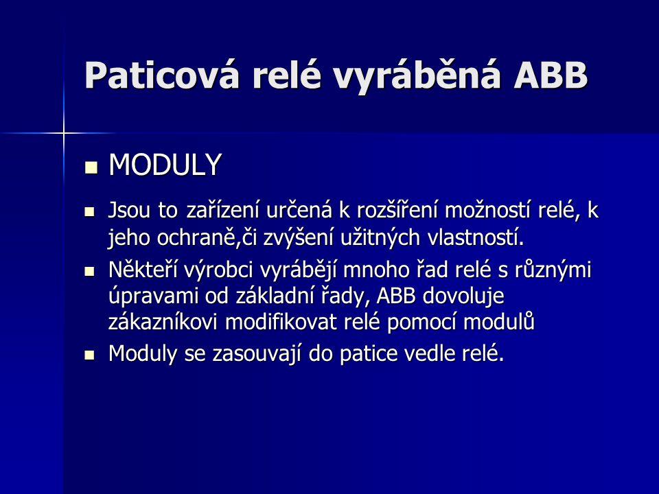 Paticová relé vyráběná ABB MODULY MODULY Jsou to zařízení určená k rozšíření možností relé, k jeho ochraně,či zvýšení užitných vlastností. Jsou to zař