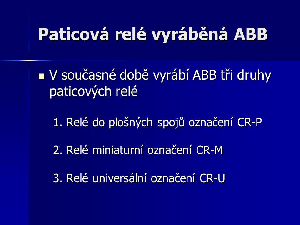 Paticová relé vyráběná ABB V současné době vyrábí ABB tři druhy paticových relé 1. Relé do plošných spojů označení CR-P 2. Relé miniaturní označení CR