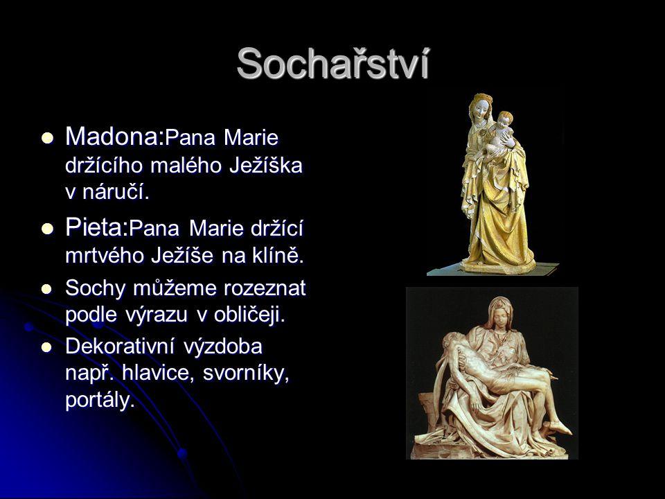 Sochařství Madona: Pana Marie držícího malého Ježíška v náručí. Madona: Pana Marie držícího malého Ježíška v náručí. Pieta: Pana Marie držící mrtvého
