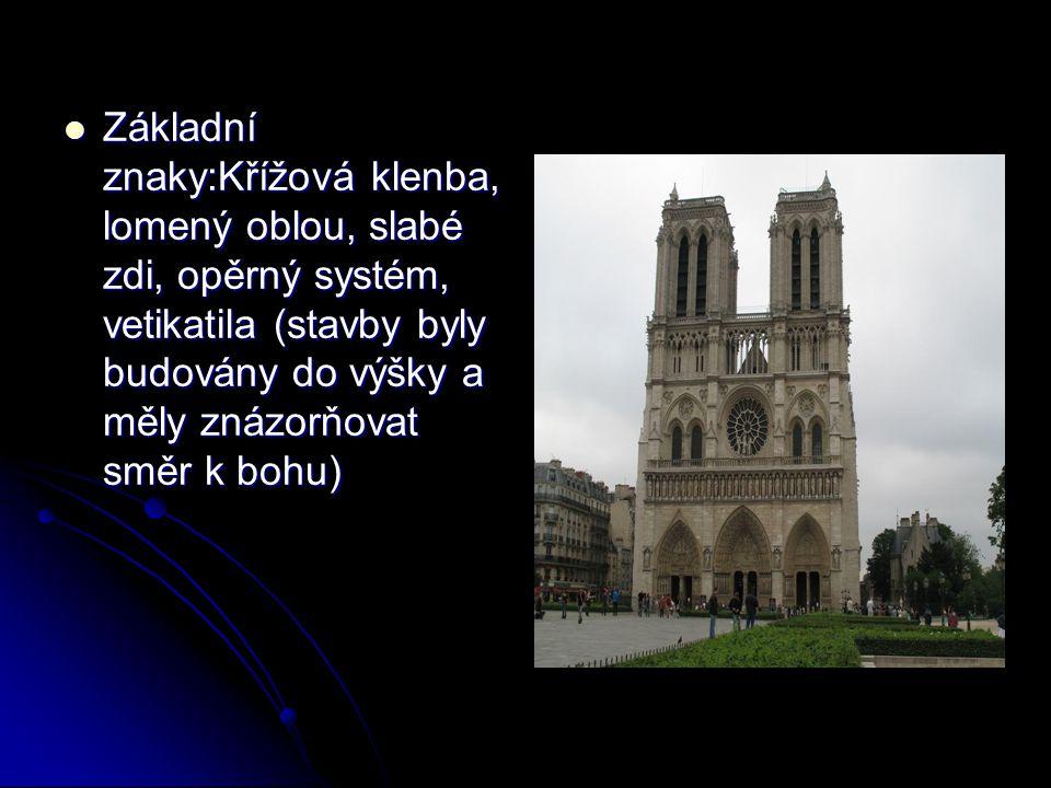 Základní znaky:Křížová klenba, lomený oblou, slabé zdi, opěrný systém, vetikatila (stavby byly budovány do výšky a měly znázorňovat směr k bohu) Zákla