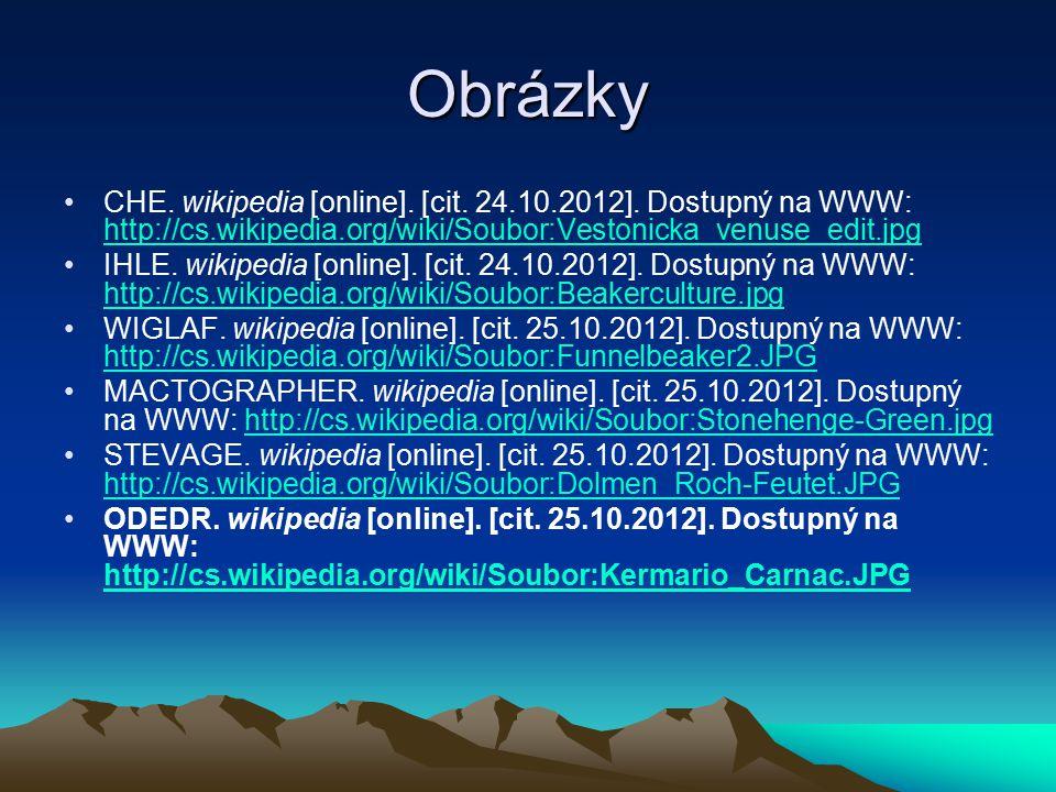 Obrázky CHE. wikipedia [online]. [cit. 24.10.2012]. Dostupný na WWW: http://cs.wikipedia.org/wiki/Soubor:Vestonicka_venuse_edit.jpg http://cs.wikipedi
