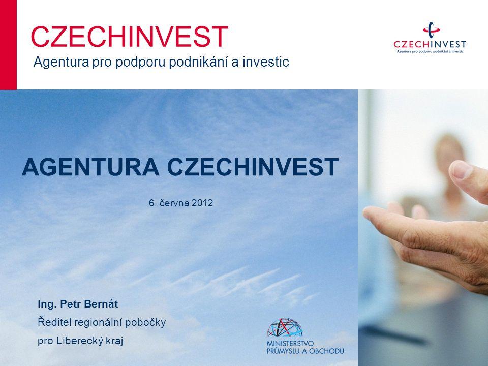 AGENTURA CZECHINVEST 6. června 2012 CZECHINVEST Agentura pro podporu podnikání a investic Ing. Petr Bernát Ředitel regionální pobočky pro Liberecký kr