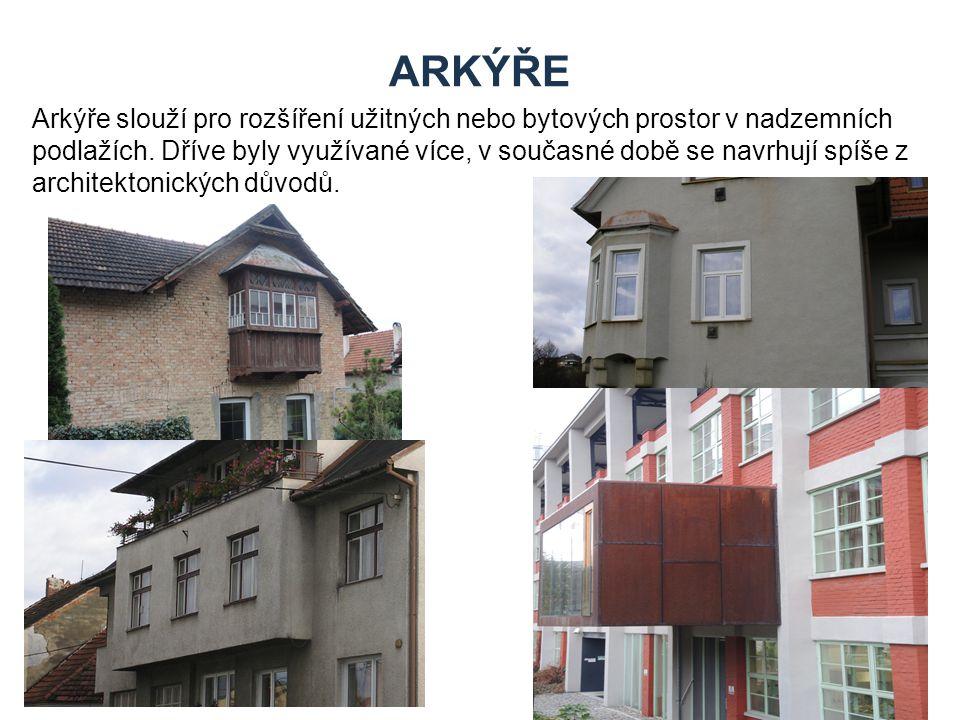 ARKÝŘE Arkýře slouží pro rozšíření užitných nebo bytových prostor v nadzemních podlažích. Dříve byly využívané více, v současné době se navrhují spíše
