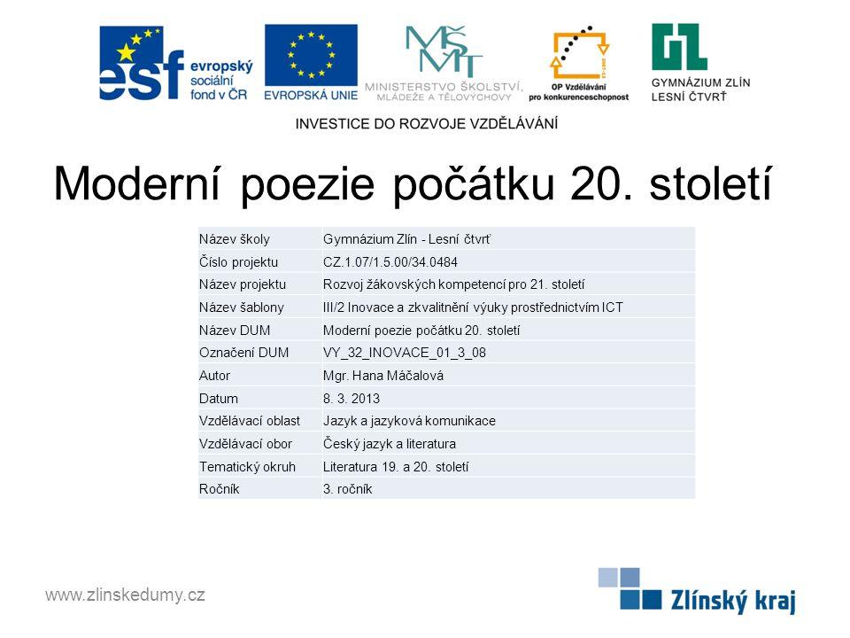 Moderní poezie počátku 20. století www.zlinskedumy.cz Název školyGymnázium Zlín - Lesní čtvrť Číslo projektuCZ.1.07/1.5.00/34.0484 Název projektuRozvo