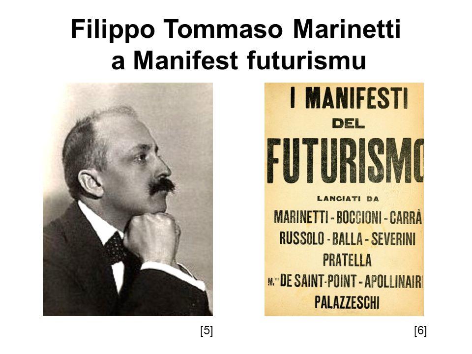 Filippo Tommaso Marinetti a Manifest futurismu [5][6]