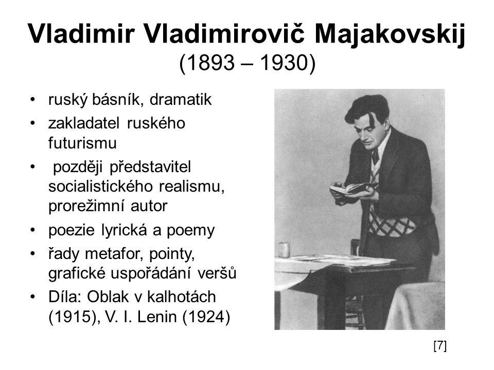Vladimir Vladimirovič Majakovskij (1893 – 1930) ruský básník, dramatik zakladatel ruského futurismu později představitel socialistického realismu, pro