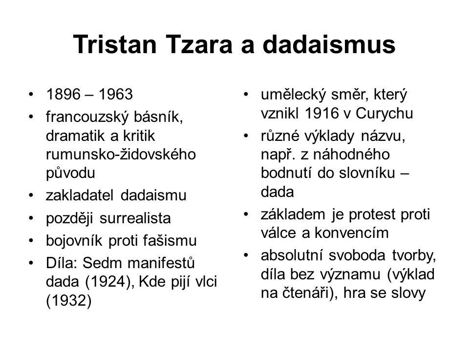 Tristan Tzara a dadaismus 1896 – 1963 francouzský básník, dramatik a kritik rumunsko-židovského původu zakladatel dadaismu později surrealista bojovní